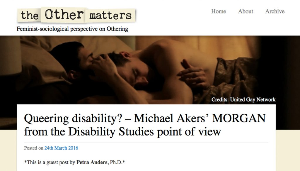 Anders, Petra: Queering disability? - Michael Aker's Drama 'Morgan' from the Disability Studies point of view. Posted on 24th March 2016. Guest post on: the Other matters. Feminist-sociological perspective on Othering. Blog edited by Natasa Pivec.