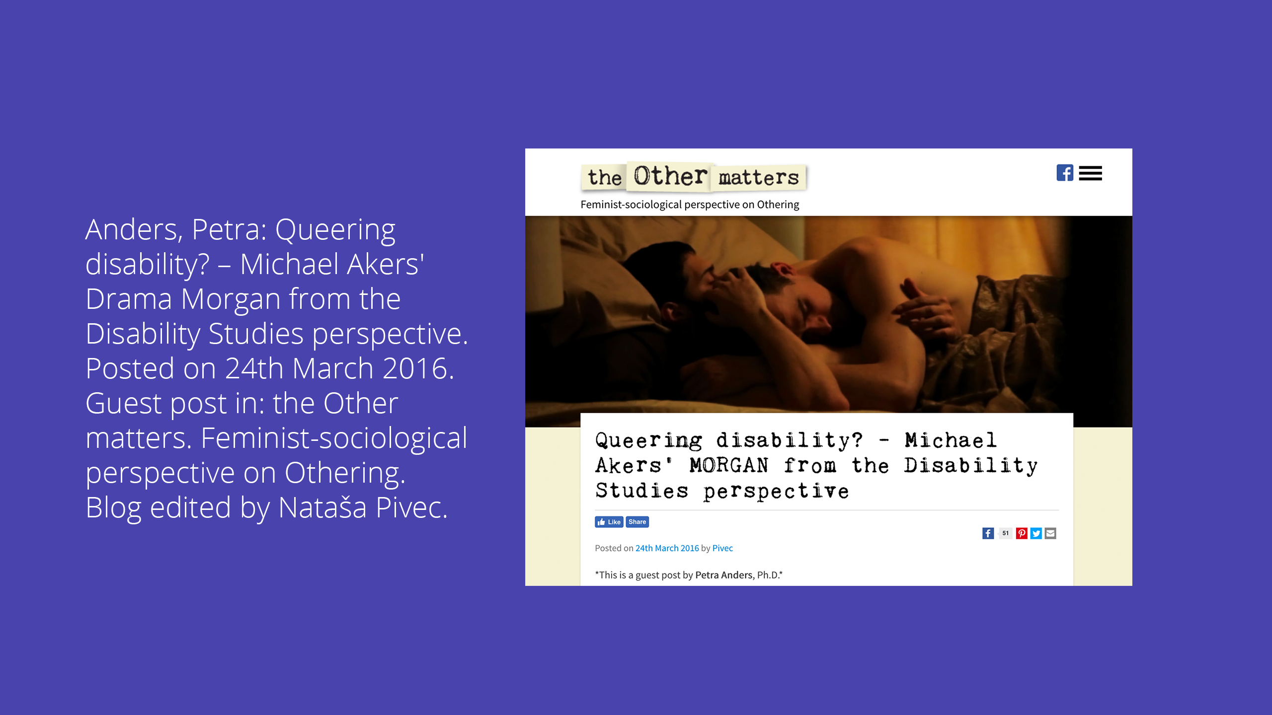 Anders, Petra: Queering disability? – Michael Akers' Drama Morgan from the Disability Studies perspective. Posted on 24th March 2016. Guest post in: the Other matters. Feminist-sociological perspective on Othering. Blog edited by Nataša Pivec.