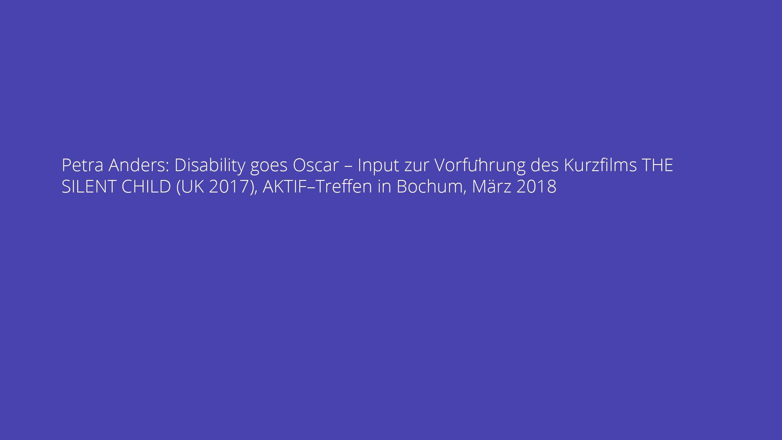 Disability goes Oscar – Input zur Vorführung des Kurzfilms THE SILENT CHILD (UK 2017), AKTIF–Treffen in Bochum, März 2018