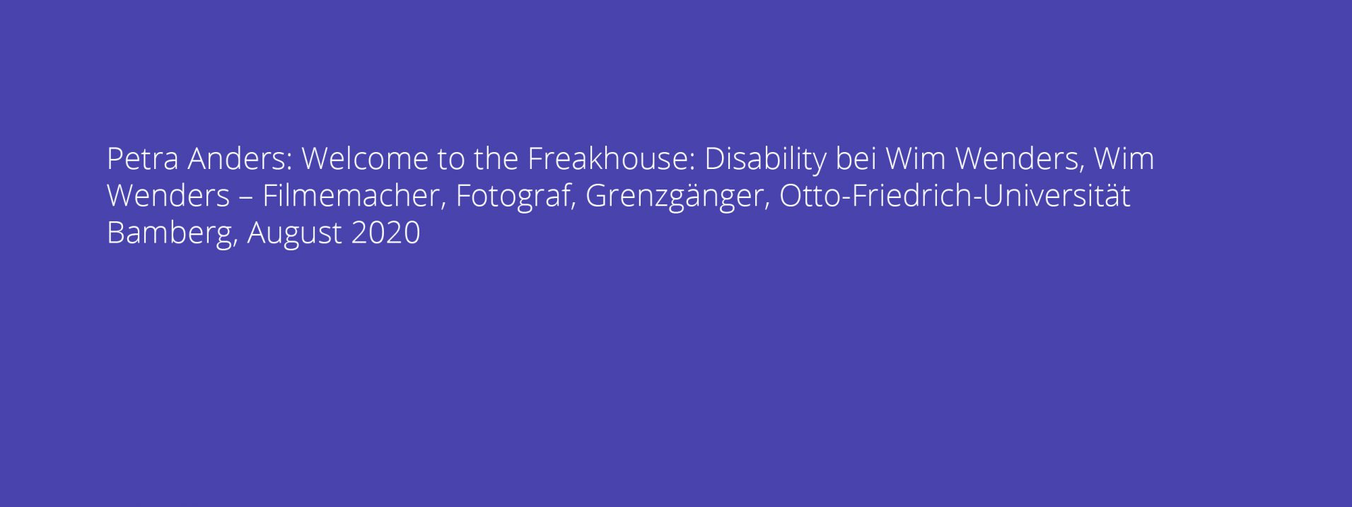 Petra Anders: Welcome to the Freakhouse: Disability bei Wim Wenders, Wim Wenders – Filmemacher, Fotograf, Grenzgänger, Otto-Friedrich-Universität Bamberg, August 2020