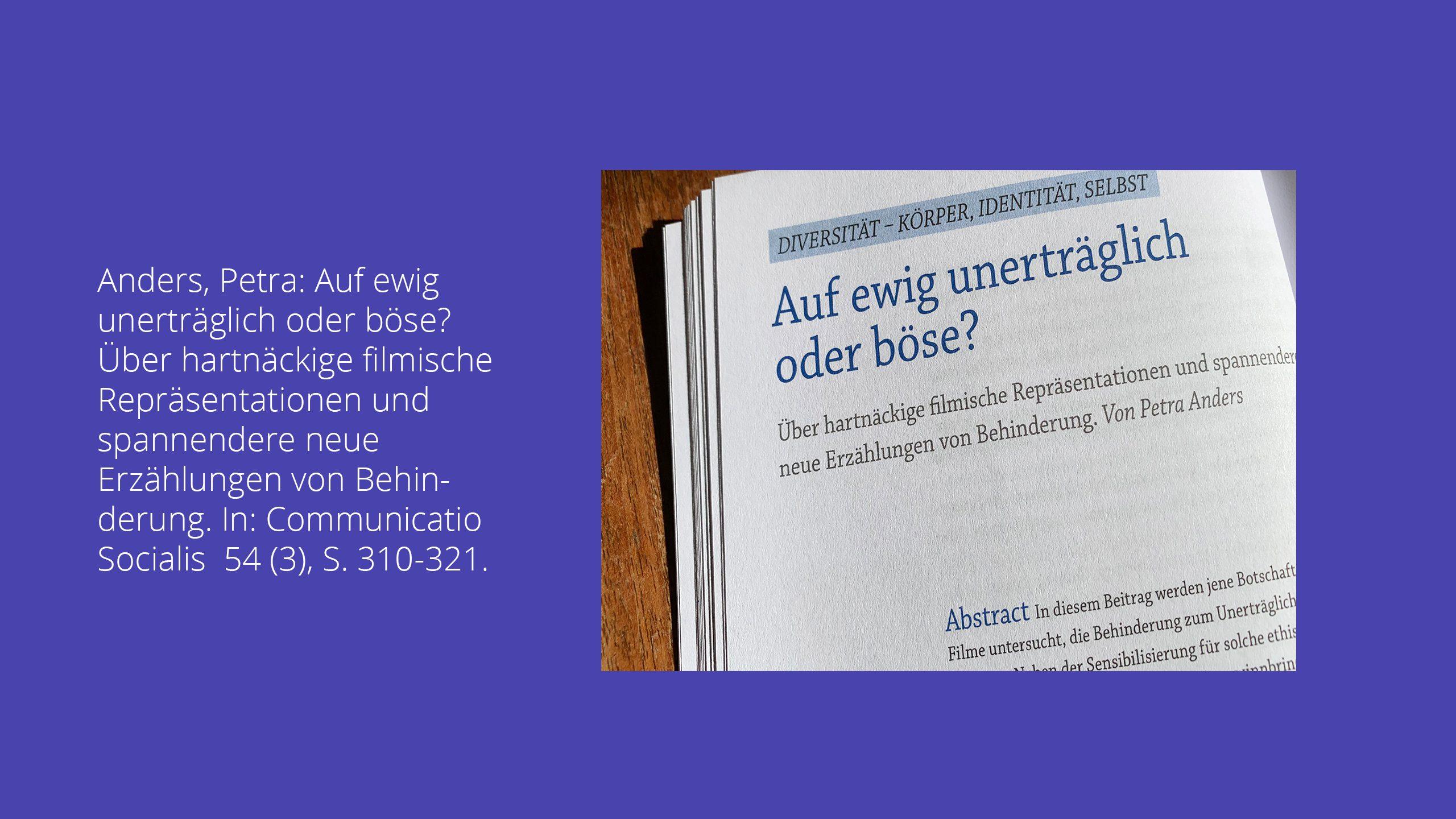 Petra Anders: Auf ewig unerträglich oder böse? Über hartnäckige filmische Repräsentationen und spannendere neue Erzählungen von Behinderung. In: Communicatio Socialis 54 (3), S. 310-321. DOI: 10.5771/0010-3497-2021-3-310.